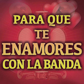 Para Que Te Enamores Con La Banda de Various Artists
