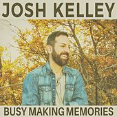Busy Making Memories by Josh Kelley