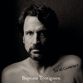 You've Changed by Baptiste Trotignon