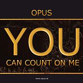 You Can Count On Me von Opus