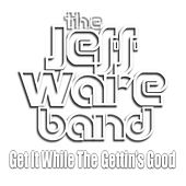 Get It While the Gettin's Good de Jeff Ware Band