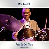 Jazz In 3/4 Time (Remastered 2019) by Max Roach