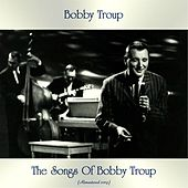 The Songs Of Bobby Troup (Remastered 2019) by Bobby Troup