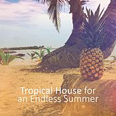 Tropical House for an Endless Summer by Various Artists