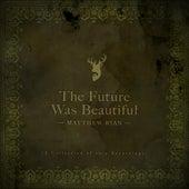 The Future Was Beautiful de Matthew Ryan