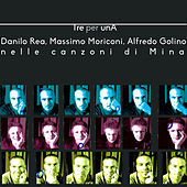 Tre per Una (Danilo Rea, Massimo Moriconi, Alfredo Golino nelle canzoni di Mina) di Danilo Rea