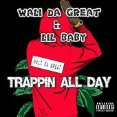 Trappin All Day by Wali Da Great