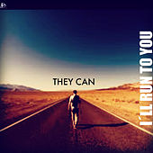I´ll Run to You de They Can