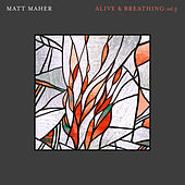 Alive & Breathing Vol. 3 by Matt Maher