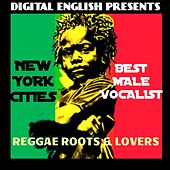 Digital English Presents New York's Best Male Vocalist (Reggae Roots & Lovers) by Don Angelo, Willow Wilson, Roman Stweart, Knoix, Glen Brown, Devon Clarke, Ken Albert, Trevor Sparks, Carlton Livingston, Lin Strong, Ansel Meditation