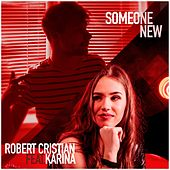 Someone New (feat. Karina) by Robert Cristian