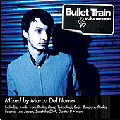Bullet Train Volume One: Mixed By Marco Del Horno von Various Artists