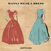Wanna Wear a Dress by Harper Grae