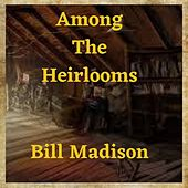 Among The Heirlooms von Bill Madison