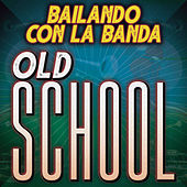 Bailando Con La Banda Old School by Various Artists