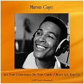 Let Your Conscience Be Your Guide / Never Let You Go (All Tracks Remastered) by Marvin Gaye
