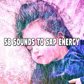 58 Sounds to Sap Energy by Deep Sleep Relaxation