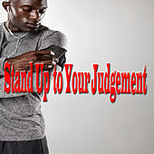 Stand Up To Your Judgement by Various Artists