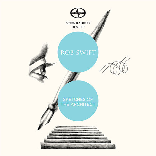 Scion Radio 17 Host EP: Rob Swift - Sketches Of The Architect by Rob Swift