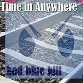 Time in Anywhere by Bad Blue Hill