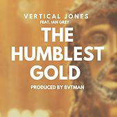 The Humblest Gold by Vertical Jones