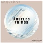 Ángeles fuimos (Version Acústica) by Daniel Santos