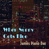 When Sunny Gets Blue by James Piano Bar