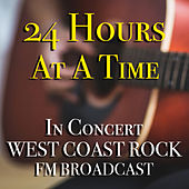 24 Hours At A Time In Concert West Coast Rock FM Broadcast von Various Artists