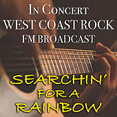Searchin' For A Rainbow In Concert West Coast Rock FM Broadcast von Various Artists