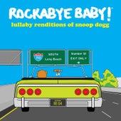 Lullaby Renditions of Snoop Dogg von Rockabye Baby!