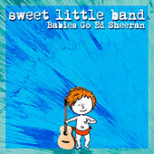 Babies Go Ed Sheeran by Sweet Little Band