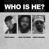 Who Is He (feat. Sage The Gemini & Chris O'Bannon) by Showbanga