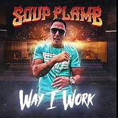 Way I Work by Soup Flame