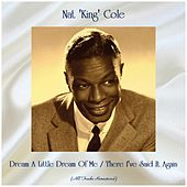 Dream A Little Dream Of Me / There I've Said It Again (Remastered 2019) by Nat King Cole