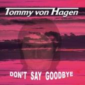 Don`t Say Goodbye by Tommy von Hagen