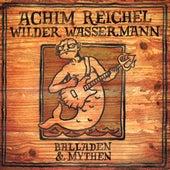 Wilder Wassermann - Balladen & Mythen (Bonus Track Edition 2019) von Achim Reichel
