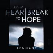 From Heartbreak to Hope by Remnant