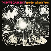 You Got What It Takes (2019 - Remaster) di The Dave Clark Five