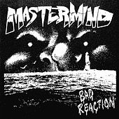 Bad Reaction by Mastermind