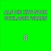 Als die Hits noch Schlager waren, 8 by Various Artists