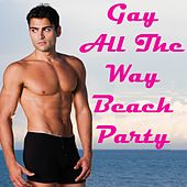 Gay All the Way Beach Party (The Best Lesbian, Gay, Bisexual & Transgender Music) de Various Artists
