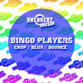 Chop / Blur / Bounce by Bingo Players
