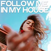 Follow Me in My House by Various Artists