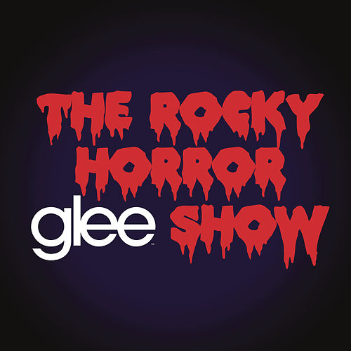 Glee: The Music, The Rocky Horror Glee Show by Glee Cast