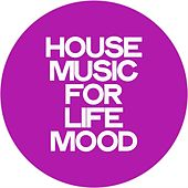 House Music for Life Mood by Various Artists