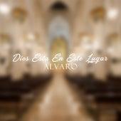 Dios Esta en Este Lugar by Alvaro