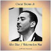 Afro Blue / Watermelon Man (Remastered 2019) by Oscar Brown Jr.