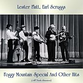Foggy Mountain Special And Other Hits (All Tracks Remastered) by Lester Flatt