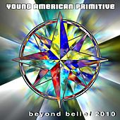 Beyond Belief 2010 by Young American Primitive