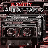 A Beat Tape 2 by E. Smitty